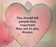 You-Should-Always-Tell-People-How-Important-They-Are-To-You