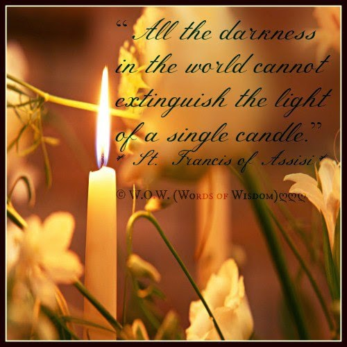 """ALL THE DARKNESS IN THE WORLD CANNOT EXTINGUISH THE LIGHT OF A SINGLE CANDLE""""  - Quotes"""